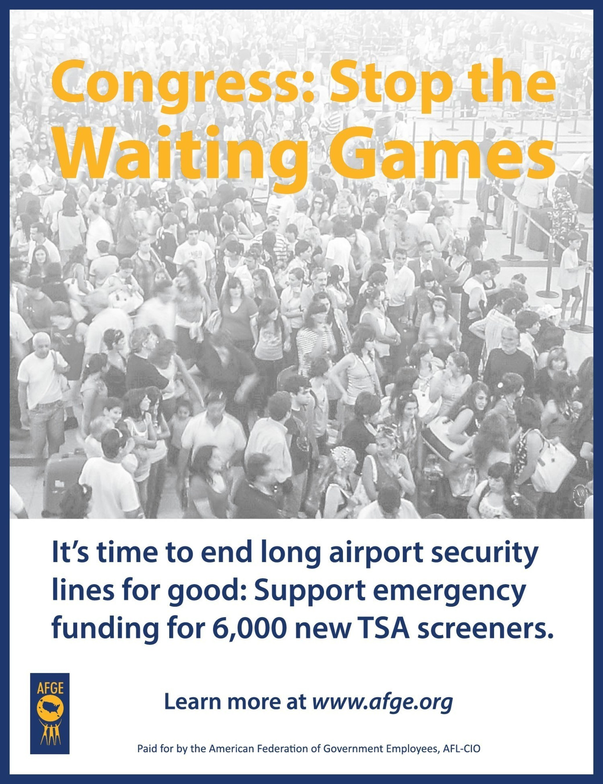 A full-page ad published May 24 in The Hill newspaper calls for Congress to pass emergency legislation funding 6,000 new airport security screeners at the Transportation Security Administration to ease long lines at U.S. airports. The ad was paid for by the American Federation of Government Employees, which represents the 42,000 Transportation Security Officers (TSOs) who currently screen passengers and baggage.
