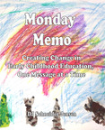 Monday Memo:  Creating Change in Early Childhood Education, One Message at a Time, by DJ Schneider Jensen, ISBN: 978-0-9815587-9-0. Published by Rocking R Ventures, Inc.  (PRNewsFoto/Rocking R Ventures, Inc.)