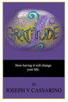 """""""When you have gratitude for all you have, the universe grants you more of what you desire!"""" - Joseph V Cassarino"""