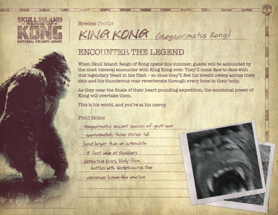 When Skull Island: Reign of Kong opens at Universal's Islands of Adventure this summer, guests will be astounded by the most visceral encounter with King Kong ever. They'll come face-to-face with this legendary beast in the flesh - so close they'll feel his breath sweep across their skin and his thunderous roar reverberate through every bone in their body.