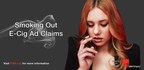 Ad Watchdog Issues Warning about E-Cigarette Marketing After Review Finds Widespread Problems