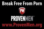 Proven Men Ministries: Helping men break free from the grip of porn and live with strength and courage (PRNewsFoto/Proven Men Ministries)