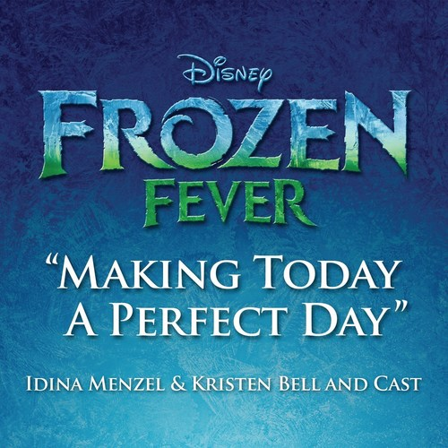 New Original Song 'Making Today A Perfect Day' Featured In New Animated Short 'Frozen Fever'
