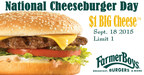Guests can bring the $1 Big Cheese offer claimed on Facebook to participating Farmer Boys locations all day September 18. Limit 1 per Facebook coupon.