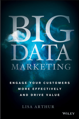 Lisa Arthur, CMO of Teradata Applications, Untangles the biggest problem facing business today in her new book, Big Data Marketing: Engage Your Customers More Effectively and Drive Value (WILEY), available now wherever books and eBooks are sold. (PRNewsFoto/Teradata Corporation) (PRNewsFoto/TERADATA CORPORATION)