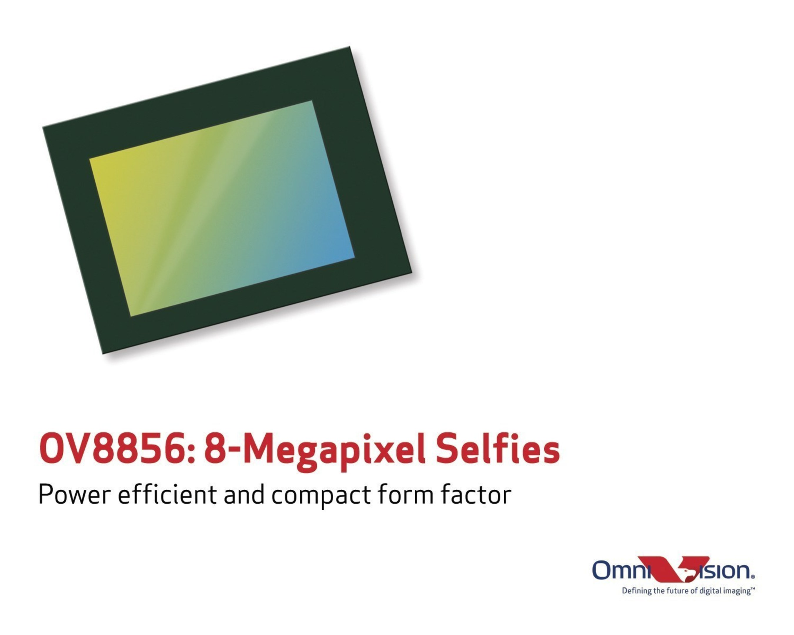 Power efficient and compact 8-megapixel sensor for front-facing cameras.