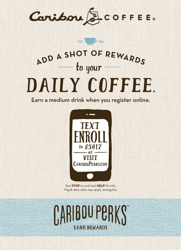 """Caribou Coffee today announced the launch of its new loyalty program, """"Caribou Perks,"""" created to enhance guests' in-house experience at Caribou coffeehouses nationwide and reward the brand's most committed fans. Rewards will include everyday items, special treats or great offers from Caribou. Guests who join the program and complete all the optional questions in their online profile will be rewarded with a free medium beverage of their choice. (PRNewsFoto/Caribou Coffee) (PRNewsFoto/CARIBOU COFFEE)"""