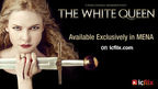 The White Queen, available exclusively on icflix for the Middle East and North Africa