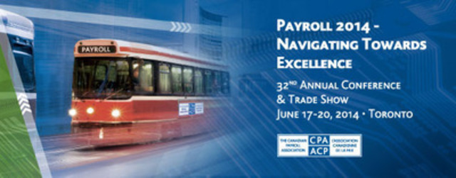 Payroll 2014 - Navigating Towards Excellence: Canada's largest payroll event comes to Toronto June 17th to 20th (CNW Group/Canadian Payroll Association)