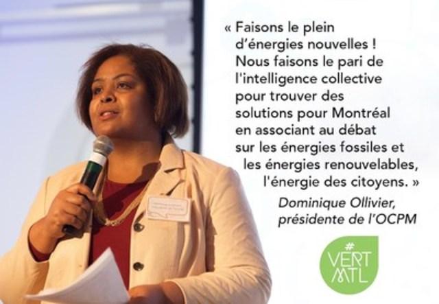 « Faisons le plein d'énergies nouvelles ! Nous faisons le pari de l'intelligence collective pour trouver des solutions pour Montréal en associant au débat sur les énergies fossiles et les énergies renouvelables, l'énergie des citoyens. » Dominique Ollivier, présidente de l'OCPM #VERTMTL (Groupe CNW/Office de consultation publique de Montréal)