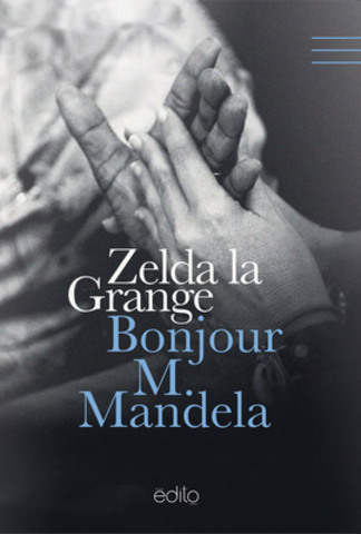 Parution le 19 juin 2014 chez Édito du livre de Zelda la Grange, Bonjour M. Mandela. (Groupe CNW/Gallimard Limitée / Édito)