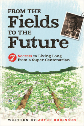 From the Fields to the Future: 7 Secrets to Living Longer from a Super-Centenarian (CNW Group/Excelovate)