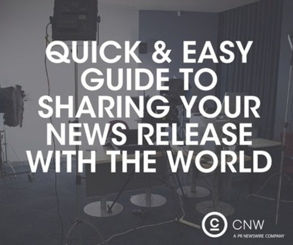 Quick & Easy Guide to Sharing your News Release with the World (CNW Group/CNW Group Ltd.)