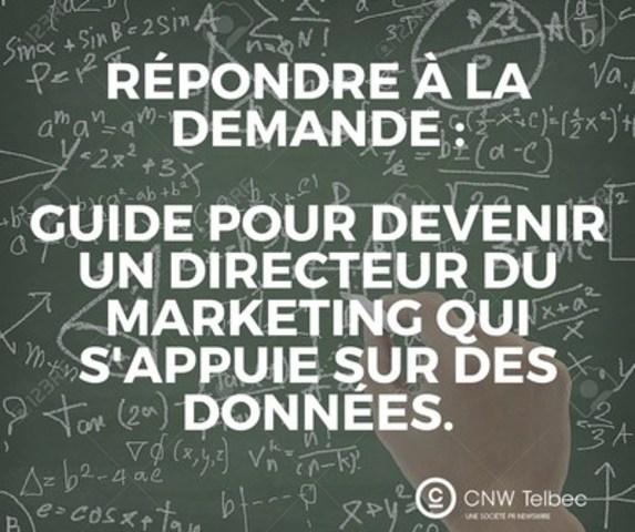 Répondre à la demande : Guide pour devenir un directeur du marketing qui s'appuie sur des données (Groupe CNW/Groupe CNW Ltée)