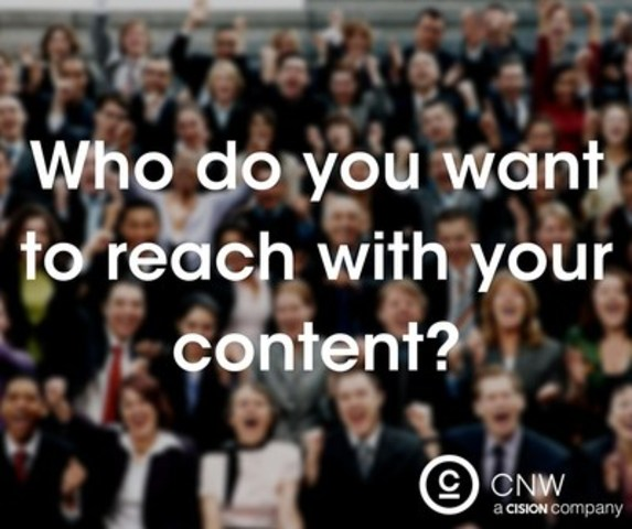 Who do you want to reach with your content? (CNW Group/CNW Group Ltd.)