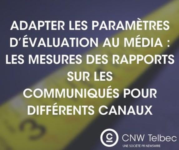 Adapter les paramètres d'évaluation au média : Les mesures des rapports sur les communiqués pour différents canaux (Groupe CNW/Groupe CNW Ltée)
