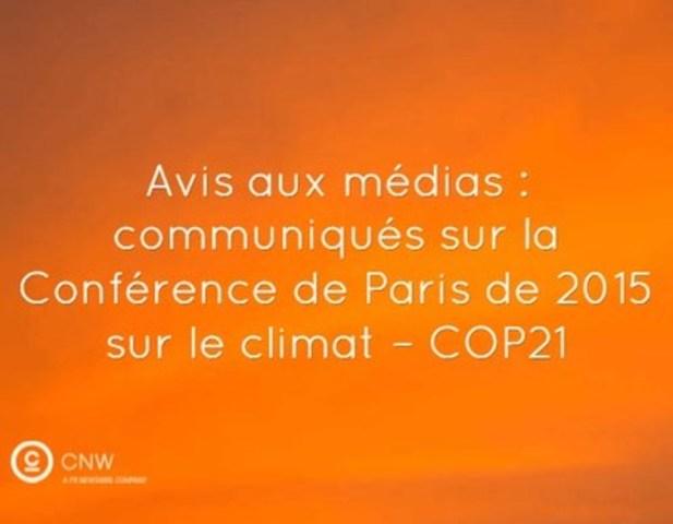 Avis aux médias : communiqués sur la Conférence de Paris sur le climat - COP21 (Groupe CNW/Groupe CNW Ltée)