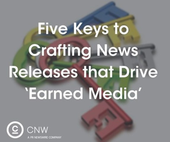 Five keys to crafting news releases that drive 'earned media' (CNW Group/CNW Group Ltd.)