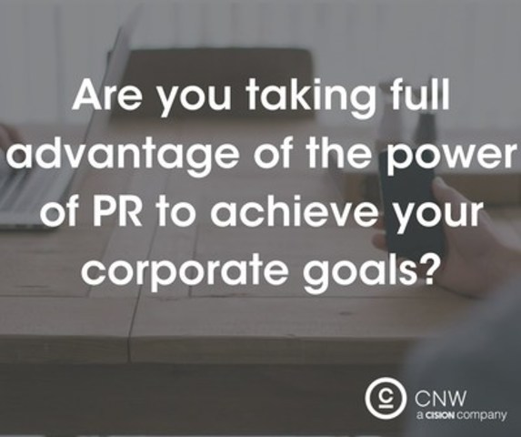 Are you taking full advantage of the power of PR to achieve your corporate goals? (CNW Group/CNW Group Ltd.)