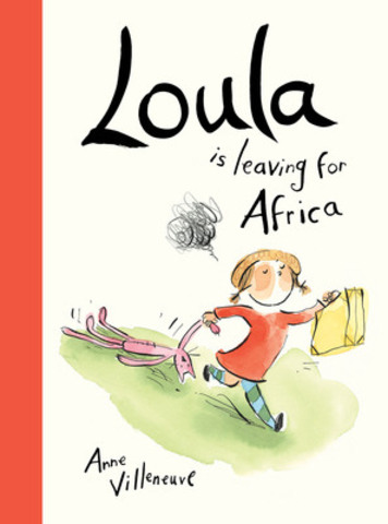 Loula Is Leaving for Africa - Anne Villeneuve (Kids Can Press) (CNW Group/Toronto Public Library)