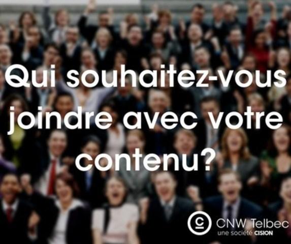 Qui souhaitez-vous joindre avec votre contenu? (Groupe CNW/Groupe CNW Ltée)