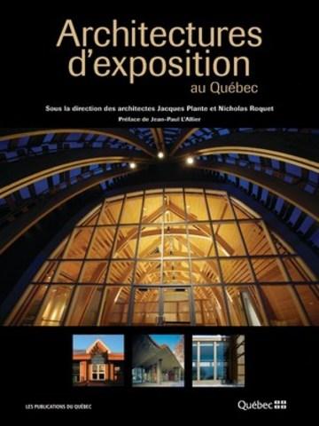 Architectures d'exposition au Quebec. (Groupe CNW/Publications du Québec)