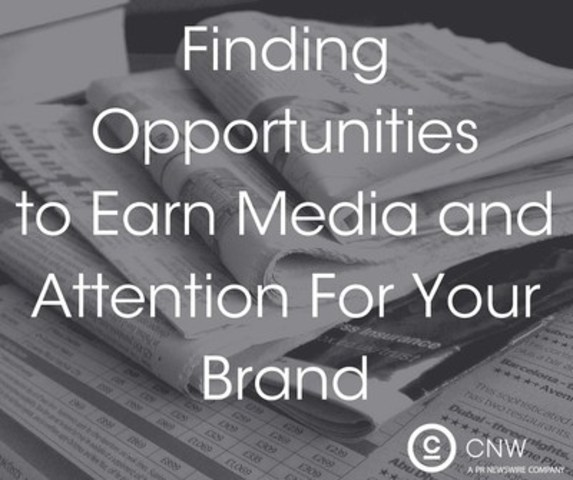 Finding opportunities to earn media & attention for your brand (CNW Group/CNW Group Ltd.)
