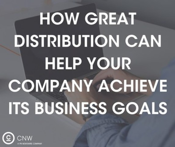 How great distribution can help your company achieve its business goals (CNW Group/CNW Group Ltd.)