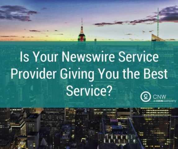 Is your newswire service provider giving you the best service? (CNW Group/CNW Group Ltd.)
