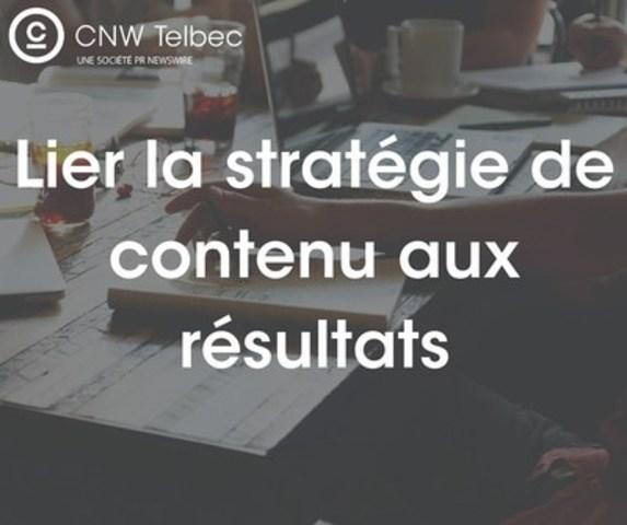 Lier la stratégie de contenu aux résultats (Groupe CNW/Groupe CNW Ltée)