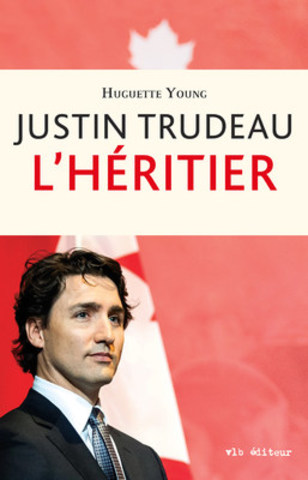 Justin Trudeau - L'héritier (Groupe CNW/Le Groupe Ville-Marie Littérature)