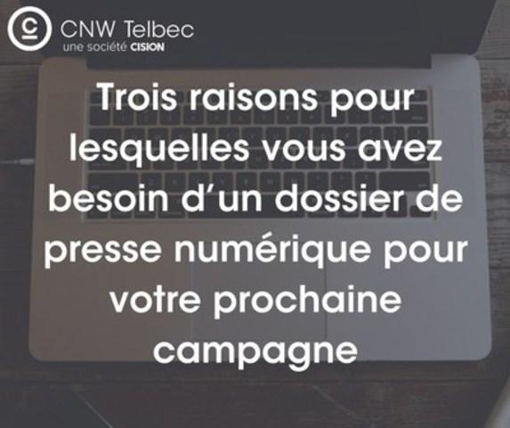 Trois raisons pour lesquelles vous avez besoin d'un dossier de presse numérique pour votre prochaine campagne (Groupe CNW/Groupe CNW Ltée)