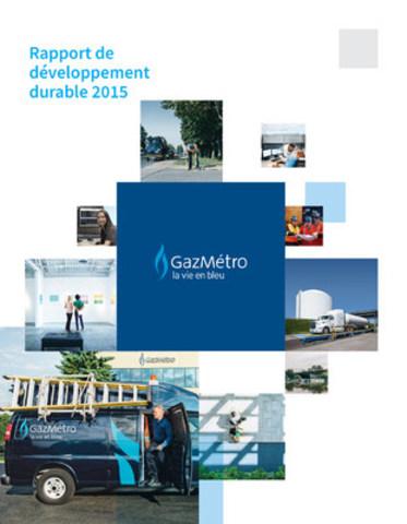 Rapport de développement durable de Gaz Métro 2015 (Groupe CNW/Gaz Métro)
