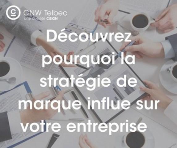Découvrez pourquoi la stratégie de marque influe sur votre entreprise (Groupe CNW/Groupe CNW Ltée)