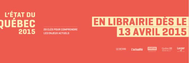 L'état du Québec 2015 - 20 clés pour comprendre les enjeux actuels - En librairie dès le 13 avril 2015. (Groupe CNW/Institut du Nouveau Monde)