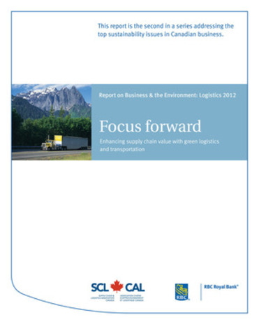 Focus Forward: Enhancing supply chain value with green logistics and transportation, a joint report from RBC and Supply Chain Logistics Canada that highlights the top environmental sustainability issues facing the Canadian logistics sector. (CNW Group/RBC)