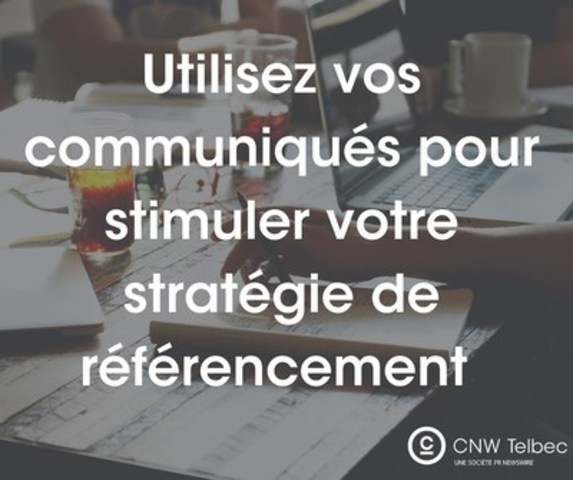 Utilisez vos communiqués pour stimuler votre stratégie de référencement (Groupe CNW/Groupe CNW Ltée)