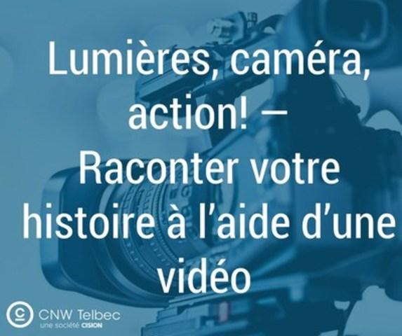 Raconter votre histoire à l'aide d'une vidéo (Groupe CNW/Groupe CNW Ltée)