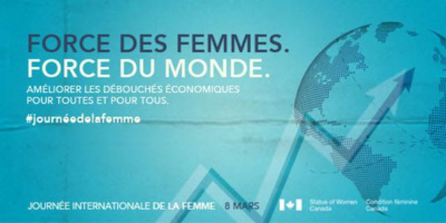 Force des femmes. Force du monde. Améliorer les débouchés économiques pour toutes et pour tous. (Groupe CNW/Condition féminine Canada)