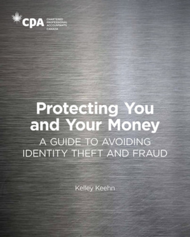 Protecting You and Your Money: A Guide to Avoiding Identity Theft and Fraud, a new publication from the Chartered Professional Accountants of Canada (CPA Canada) was officially released, Tuesday, March 25, 2014, in Ottawa. The book can be obtained by visiting www.cpacanada.ca/fraudprevention. (CNW Group/CPA Canada)