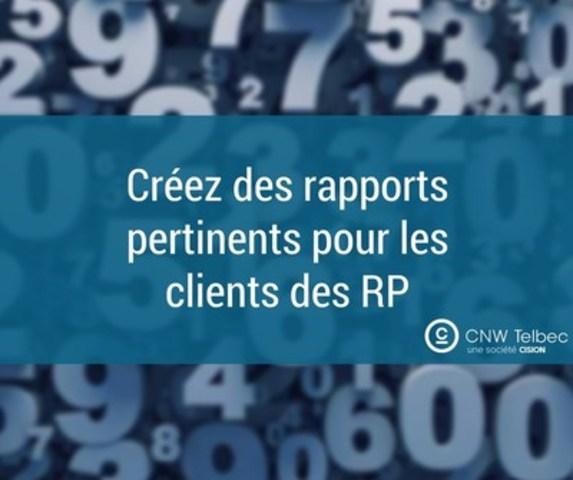 Créez des rapports pertinents pour les clients des RP (Groupe CNW/Groupe CNW Ltée)