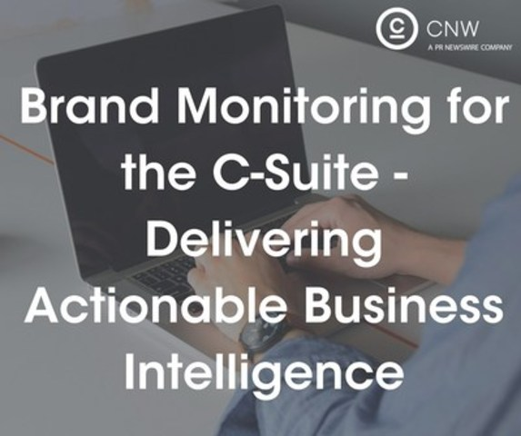 Monitor Your Brand Online and Supply Information Targeted to the Needs of the C-Suite (CNW Group/CNW Group Ltd.)