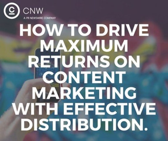 How to drive maximum returns on content marketing with effective distribution (CNW Group/CNW Group Ltd.)