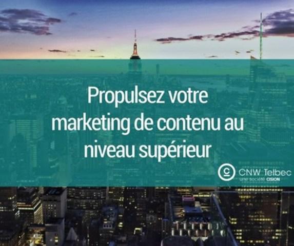Propulsez votre marketing de contenu au niveau supérieur (Groupe CNW/Groupe CNW Ltée)
