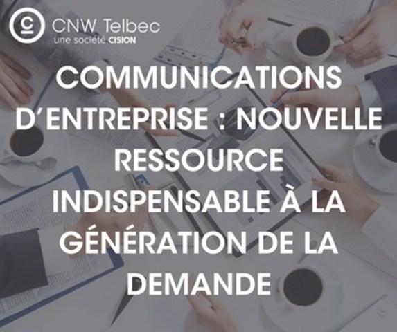 Communications d'entreprise : La nouvelle ressource indispensable pour la génération de la demande (Groupe CNW/Groupe CNW Ltée)