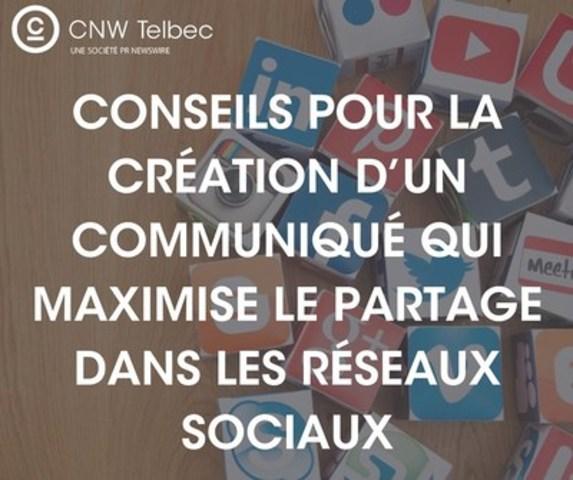 Conseils pour la création d'un communiqué qui maximise le partage dans les réseaux sociaux (Groupe CNW/Groupe CNW Ltée)