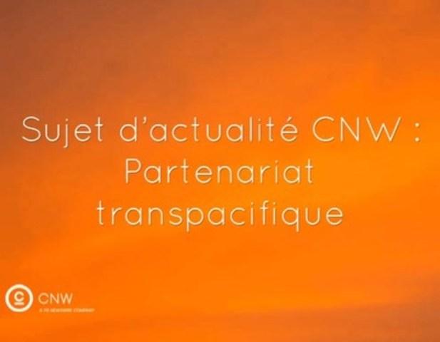 Sujet d'actualité CNW : Partenariat transpacifique (Groupe CNW/Groupe CNW Ltée)
