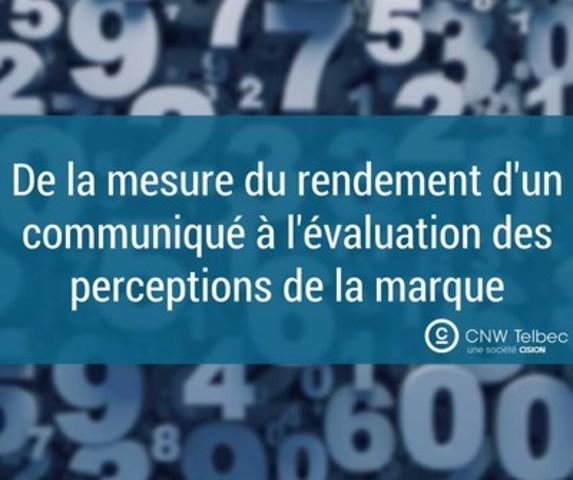 De la mesure du rendement d'un communiqué à l'évaluation des perceptions de la marque (Groupe CNW/Groupe CNW Ltée)