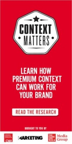 Context Matters Consumer Study reveals halo effect of advertising in premium environments (CNW Group/Canadian Marketing Association)