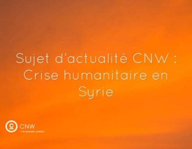 Sujet d'actualité CNW : Crise humanitaire en Syrie (Groupe CNW/Groupe CNW Ltée)
